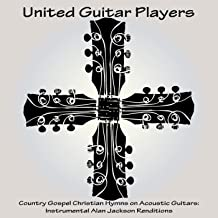 Country Gospel Christian Hymns on Acoustic Guitars: Instrumental Alan Jackson Renditions