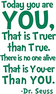 BellaCross Unofficial Dr Seuss Quotes Wall Decals is a Vinyl Wall Decal displays Today You are You That's Truer Than True There is No One Alive That is You-er Than You Dr Seuss -Green