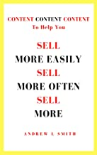 Content Content Content: Sell More Easily Sell More Often and Sell More (Sell More Easily Series)
