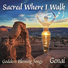 Sacred Where I Walk: Goddess Blessing Songs