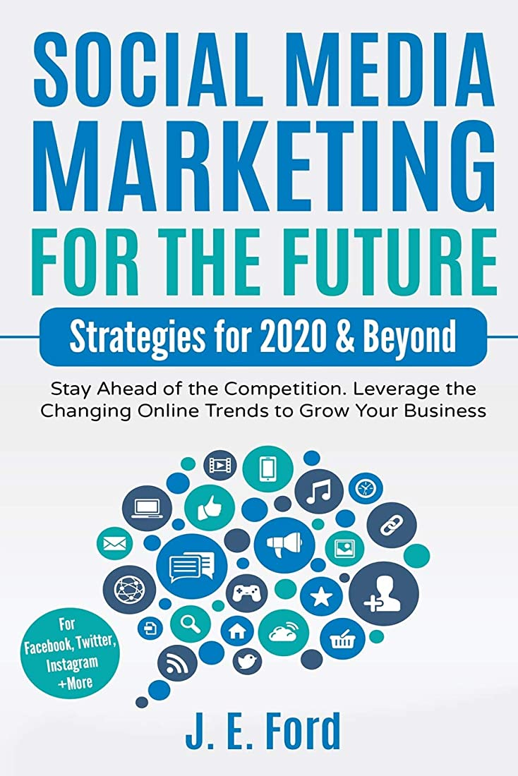 名前を作る半径お金Social Media Marketing for the Future: Strategies for 2020 & Beyond: Stay Ahead of the Competition. Leverage Changing Online Trends to Grow Your Business (For Facebook, Twitter, Instagram +More)
