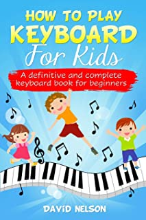 HOW TO PLAY KEYBOARD FOR KIDS: a definitive and complete key