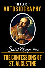 The Confessions Of St. Augustine - The Classic Autobiography