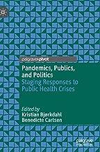 Pandemics, Publics, and Politics: Staging Responses to Public Health Crises