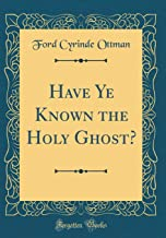 Have Ye Known the Holy Ghost? (Classic Reprint)