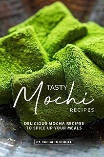 Tasty Mochi Recipes: Delicious Mocha Recipes to Spice Up You