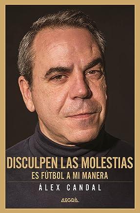Disculpen las molestias: Es fútbol a mi manera (Spanish Edition)