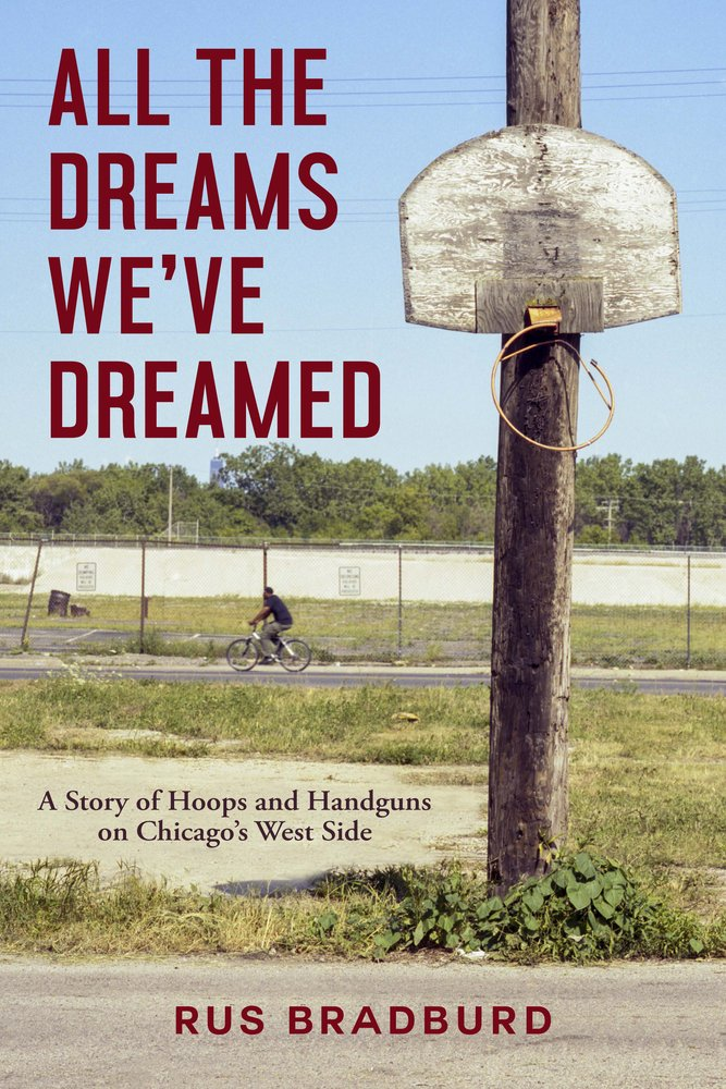 Download All The Dreams We've Dreamed: A Story Of Hoops And Handguns On Chicago's West Side 
