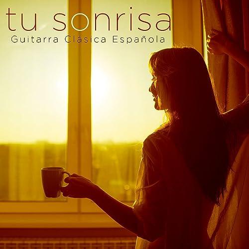 Tu Sonrisa - Guitarra Clásica Española de Musica Relajante ...