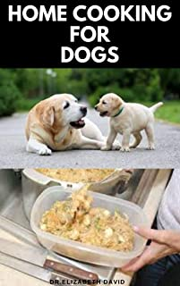 HOME COOKING FOR DOGS: Vet-Approved Homemade Dog Food Recipes For Your Dog Healthy Living