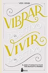 VIBRAR EN POSITIVO, VIVIR EN POSITIVO: El amor a ti mismo es la clave para desvelar tu grandeza (Spanish Edition) Kindle Edition