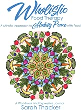 Wholistic Food Therapy: A Mindful Approach to Making Peace with Food