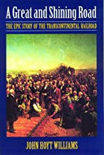 A Great and Shining Road: The Epic Story of the Transcontinental Railroad