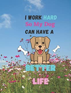 "I Work Hard So my Dog Can Have a Better Life: Cute Animal Sketchbook, 120 Blank White Pages, Handy Larger Size (8.5""x11""),..."
