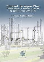 TUTORIAL DE ASPEN PLUS. INTRODUCCIÓN Y MODELOS SIMPLES DE OPERACIONES UNITARIAS (Techné)