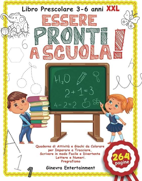libro prescolare 3-6 anni xxl: essere pronti a scuola!: quaderno di attività e giochi da colorare 979-8701623963