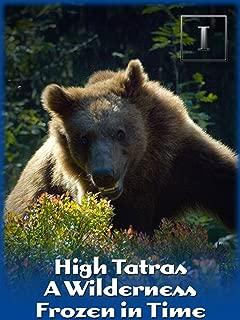 High Tatras - A Wilderness Frozen in Time