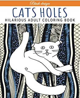 Cats Holes: Hilarious Adult Coloring Book