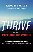 THRIVE in the Future of Work: How Embracing an Agile Mindset Will Benefit You and Your Organization (English Edition)