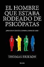 El Hombre Que Estaba Rodeado de Psicópatas: Descubre a Los Psicópatas Que Te Rodean Y Aprende a Liberarte de Ellos / Surro...