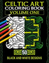 Celtic Art Coloring Book: Volume One With 50 Stress Relieving Celtic Designs To Color And Relax