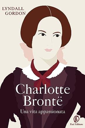Charlotte Brontë: Una vita appassionata
