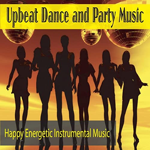 Upbeat Dance and Party Music: Happy Energetic Instrumental