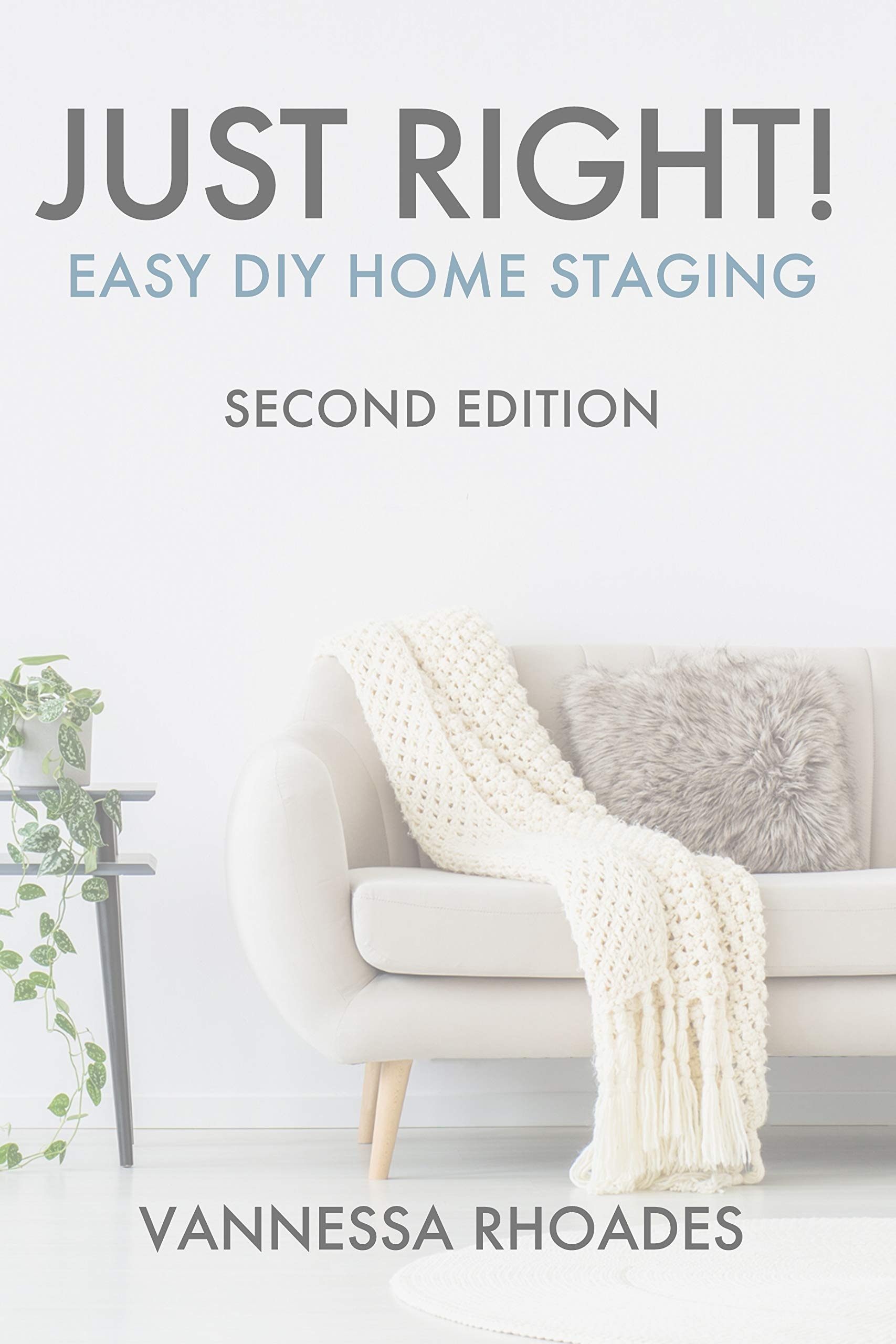 Just Right! Easy DIY Home Staging: Second Edition
