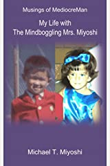My Life with The Mindboggling Mrs. Miyoshi (Musings of MediocreMan) Kindle Edition