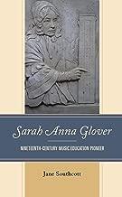 Sarah Anna Glover: Nineteenth Century Music Education Pioneer (English Edition)