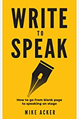 Write to Speak: How to go from blank page to speaking on stage Kindle Edition