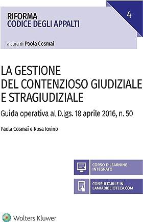 La gestione del contenzioso giudiziale e stragiudiziale: Guida operativa al D.Lgs. 18 aprile 2106, n. 50