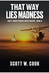 That Way Lies Madness: A Florida Action Adventure Novel (Scott Jarvis Private Investigator Book 8) Kindle Edition