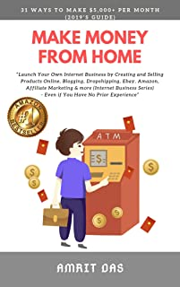 Make Money From Home: Easy Ways to Make $5000 a month: How to make money from home Online including Blogging, Dropshipping,Photography, Affiliate Marketing, Stock Invest, Ecommerce,Amazon, Ebay etc
