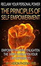 THE PRINCIPLES OF SELF EMPOWERMENT: Strategies to Empower, Enlighten & Heighten Life Experiences (Reclaim Your Personal Power Book 2)
