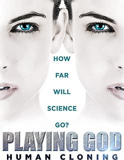 Playing God: Human Cloning