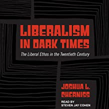 Liberalism in Dark Times: The Liberal Ethos in the Twentieth Century