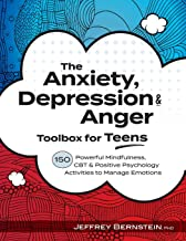 The Anxiety, Depression & Anger Toolbox for Teens: 150 Powerful Mindfulness, CBT & Positive Psychology Activities to Manage Emotions PDF