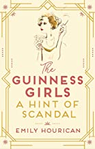 The Guinness Girls – A Hint of Scandal: A truly captivating and page-turning story of the famous society girls