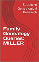 Family Genealogy Queries: MILLER (Southern Genealogical Research)