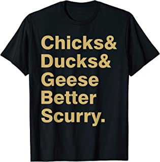 Chicks and ducks and geese better scurry T-Shirt