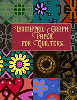 Isometric Graph Paper for Quilters: Project Journal for Creating and Managing Your Quilting Art