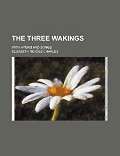 The Three Wakings; With Hymns and Songs