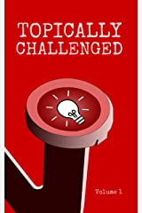 Topically Challenged Volume 1 Kindle Edition