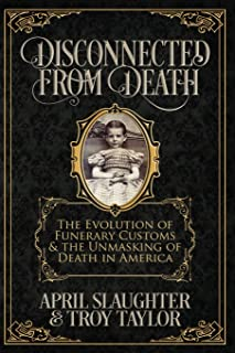 Disconnected from Death: The Evolution of Funeral Customs and the Unmasking of Death in America