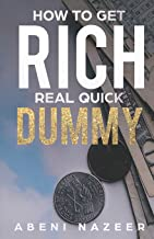 How to Get Rich Real Quick Dummy: A Step by Step Narrative Handbook for Entrepreneurs