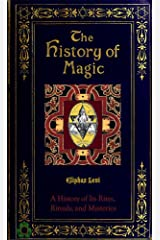 The History of Magic (1922): Including a Clear and Precise Exposition, of Its Procedure, Its Rites and Its Mysteries Kindle Edition