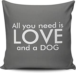SALLEING Custom Fashion Home Decor Pillowcase Grey All You Need is Love and a Dog Square Throw Pillow Cover Cushion Case 18x18 Inches One Sided Print