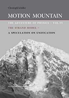 Motion Mountain - vol. 6 - The Adventure of Physics: The Strand Model - A Speculation on Unification (English Edition)