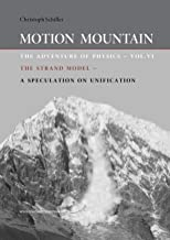 Motion Mountain - vol. 6 - The Adventure of Physics: The Strand Model - A Speculation on Unification